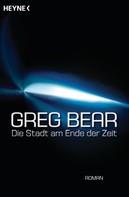Greg Bear: Die Stadt am Ende der Zeit ★★