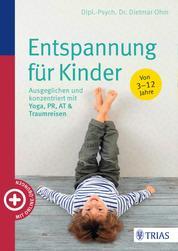 Entspannung für Kinder - Ausgeglichen und konzentriert mit Yoga, PR, AT & Traumreisen