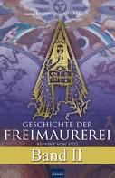 Ferdinand Runkel: Geschichte der Freimaurerei - Band II