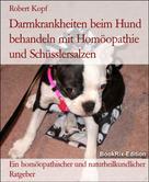 Robert Kopf: Darmkrankheiten beim Hund behandeln mit Homöopathie und Schüsslersalzen