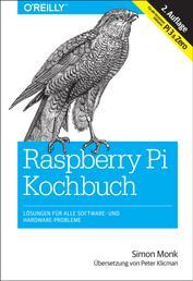 Raspberry-Pi-Kochbuch - Lösungen für alle Software- und Hardware-Probleme. Für alle Versionen inklusive Pi 3 & Zero