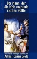 Arthur Conan Doyle: Der Mann, der die Welt zugrunde richten wollte ★★★★★