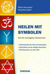 Heilen mit Symbolen - Die 64 wichtigsten Heilzeichen