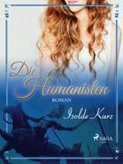 Isolde Kurz: Die Humanisten Eine Novelle ★