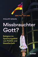 Philipp Spahn: Missbrauchter Gott?