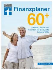 Finanzplaner 60+ - Übergang in den Ruhestand - Finanzielle Situation gestalten und verbessern: Steuern, Recht und Finanzen für die zweite Lebenshälfte