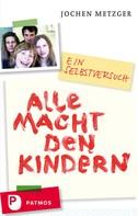 Jochen Metzger: Alle Macht den Kindern ★★★
