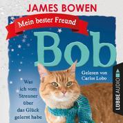 Mein bester Freund Bob - Was ich vom Streuner über das Glück gelernt habe (Ungekürzt)