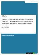 Mike G.: Von der Französischen Revolution bis zum Ende des Ost-West-Konfliktes. Meinungen führender Historiker zur Weltgeschichte
