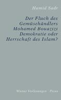 Hamid Sadr: Der Fluch des Gemüsehändlers Mohamed Bouazizi
