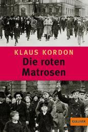 Die roten Matrosen oder Ein vergessener Winter - Roman