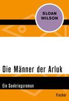 Sloan Wilson: Die Männer der Arluk ★★★★★
