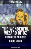 L. Frank Baum: THE WONDERFUL WIZARD OF OZ – Complete 16 Book Collection (Fantasy Classics Series)