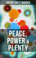 Orison Swett Marden: PEACE, POWER & PLENTY