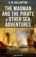R. M. Ballantyne: The Madman and the Pirate & Other Sea Adventures - 5 Books in One Edition