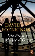 David Foenkinos: Die Frau im Musée d'Orsay ★★★★