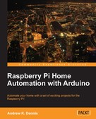 Andrew K. Dennis: Raspberry Pi Home Automation with Arduino
