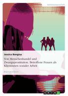 Jessica Bangisa: Von Menschenhandel und Zwangsprostitution. Betroffene Frauen als Klientinnen sozialer Arbeit