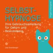 Selbsthypnose - Ihre Gebrauchsanleitung für Gehirn und Bewusstsein