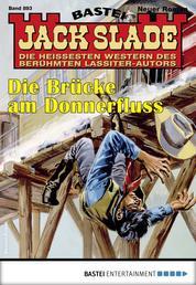 Jack Slade 893 - Western - Die Brücke am Donnenfluss