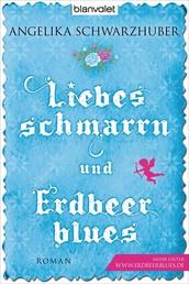 Liebesschmarrn und Erdbeerblues - Roman