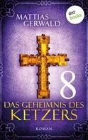 Mattias Gerwald: Das Geheimnis des Ketzers - Teil 8
