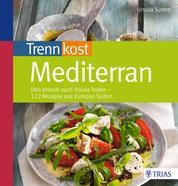 Trennkost mediterran - Den Urlaub nach Hause holen - 122 Rezepte aus Europas Süden
