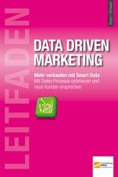 Leitfaden Data Driven Marketing - Mehr verkaufen mit Smart Data - Mit Daten Prozesse optimieren und neue Kunden ansprechen.