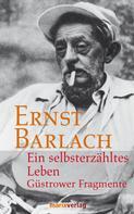 Ernst Barlach: Ein selbsterzähltes Leben