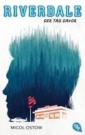 Micol Ostow: RIVERDALE - Der Tag davor ★★★★