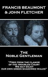 """The Noble Gentleman - """"Free from the clamor of the troubled Court, We may enjoy our own green shadowed walks"""""""
