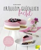 Silke Haun: Fräulein Glücklich backt ★★★