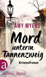 Mord unterm Tannenzweig - Kriminalroman