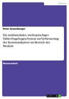 Peter Anzenberger: Ein multimediales, mehrsprachiges Tablet-Fragebogen-System zur Verbesserung der Kommunikation im Bereich der Medizin