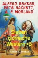 Alfred Bekker: Sieben glorreiche Western #6