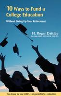 H. Roger Daisley: 10 Ways to Fund a College Education Without Giving Up Your Retirement