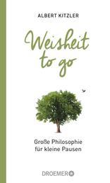 Weisheit to go - Große Philosophie für kleine Pausen