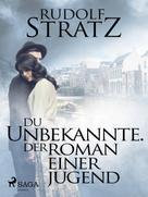 Rudolf Stratz: Du Unbekannte. Der Roman einer Jugend