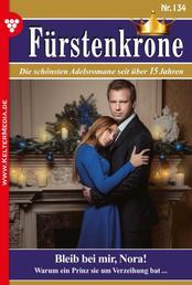 Fürstenkrone 134 – Adelsroman - Bleib bei mir, Nora!