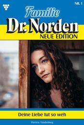 Familie Dr. Norden - Neue Edition 1 – Arztroman - Deine Liebe tut so weh
