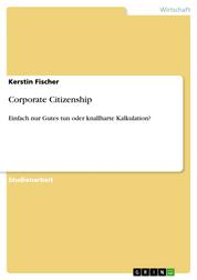 Corporate Citizenship - Einfach nur Gutes tun oder knallharte Kalkulation?