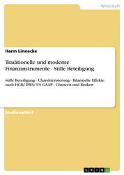 Traditionelle und moderne Finanzinstrumente - Stille Beteiligung - Stille Beteiligung - Charakterisierung - Bilanzielle Effekte nach HGB/ IFRS/ US GAAP - Chancen und Risiken