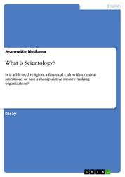 What is Scientology? - Is it a blessed religion, a fanatical cult with criminal ambitions or just a manipulative money-making organization?