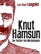 Lars Roar Langslet: Knut Hamsun - Der Dichter des Wechselspiels