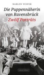 Die Puppennäherin von Ravensbrück - Zwölf Porträts