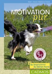 Motivation pur - So begeisterst du deinen Hund