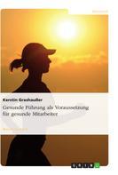 Kerstin Grashaußer: Gesunde Führung als Voraussetzung für gesunde Mitarbeiter