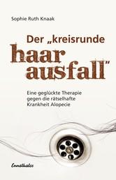 Der kreisrunde Haarausfall - Eine geglückte Therapie gegen die rätselhafte Krankheit Alopecie