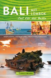 Bruckmann Reiseführer Bali und Lombok: Zeit für das Beste - Highlights, Geheimtipps, Wohlfühladressen
