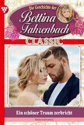 Bettina Fahrenbach Classic 44 – Liebesroman - Ein schöner Traum zerbricht